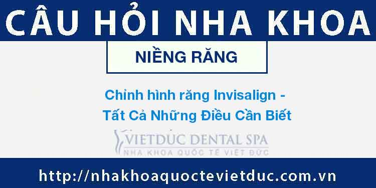 Chỉnh hình răng Invisalign – Tất Cả Những Điều Cần Biết