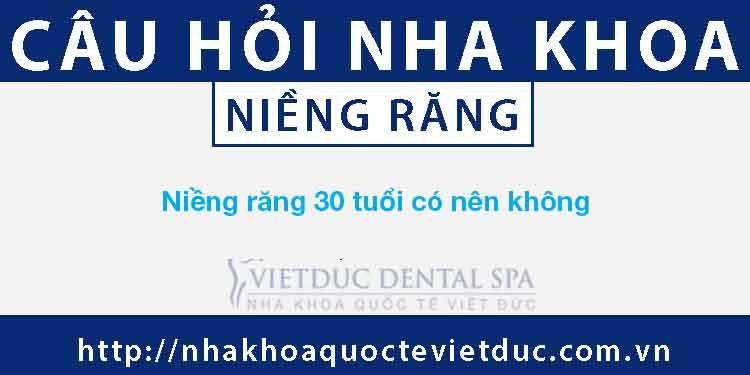 Niềng răng 30 tuổi có an toàn không