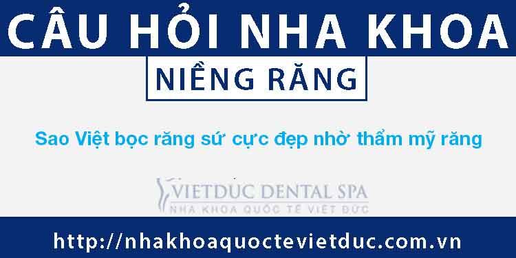 Sao Việt bọc răng sứ cực đẹp nhờ thẩm mỹ răng