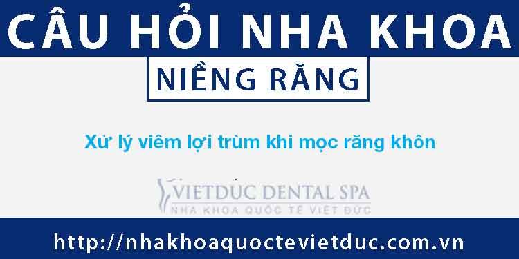 Xử lý viêm lợi trùm khi mọc răng khôn