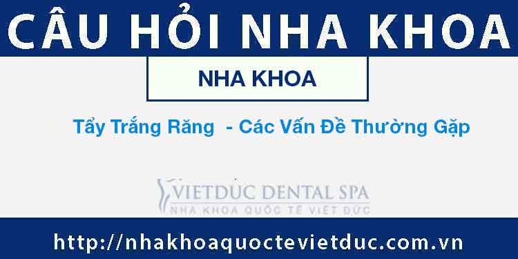 Tẩy Trắng Răng  – Các Vấn Đề Thường Gặp