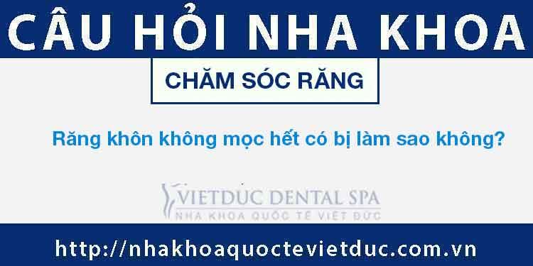 Răng khôn không mọc hết có bị làm sao không?