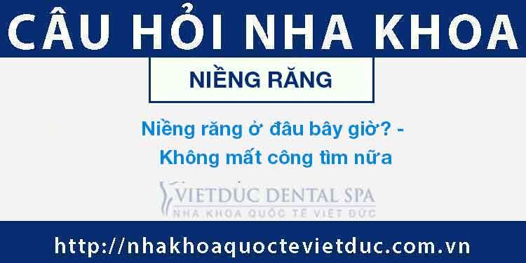 Niềng răng ở đâu bây giờ? – Không mất công tìm nữa